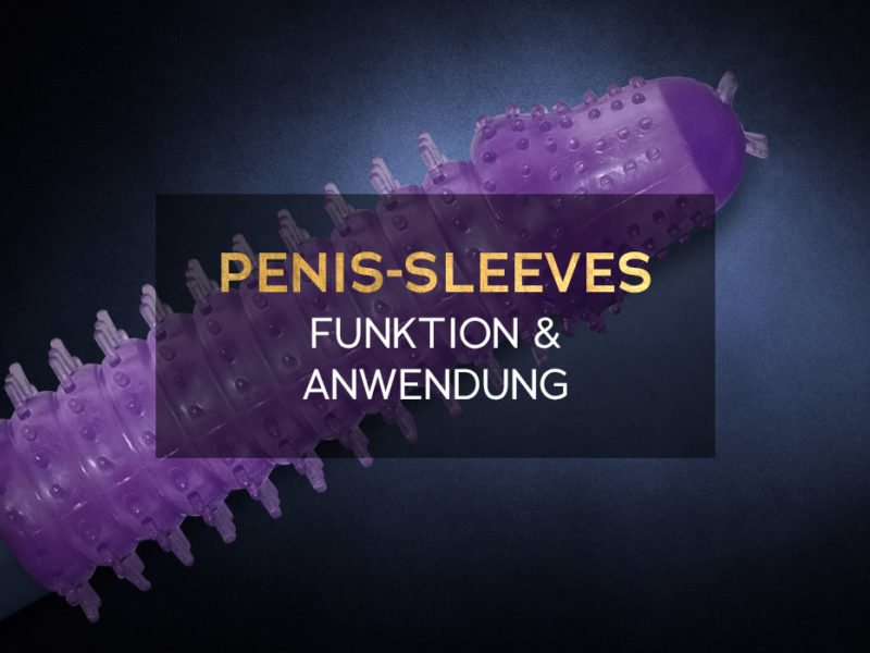 Penis-Sleeve - Funktion & Anwendung